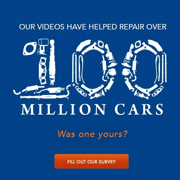 Our videos have helped repair over 100 million cars. Was one yours? Fill our our survey.